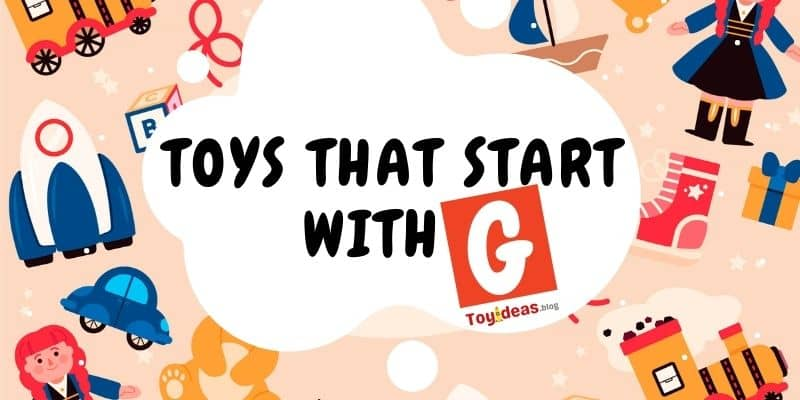 toys that start with letter g