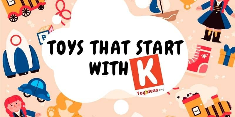 toys that start with letter k